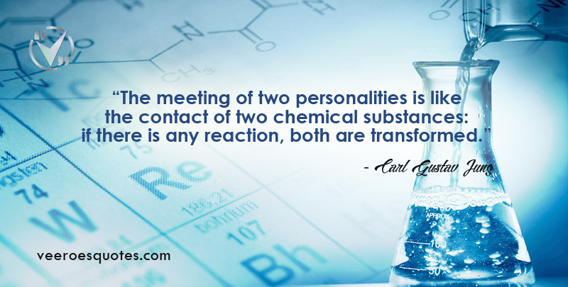 The meeting of two personalities is like the contact of two chemical substances