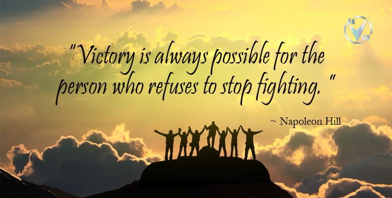 Victory is Always Possible for the Person who Refuses to Stop Fighting. ~ Napoleon Hill