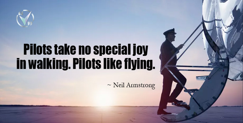 Pilots take No Special Joy in Walking. Pilots Like Flying. ~ Neil Armstrong