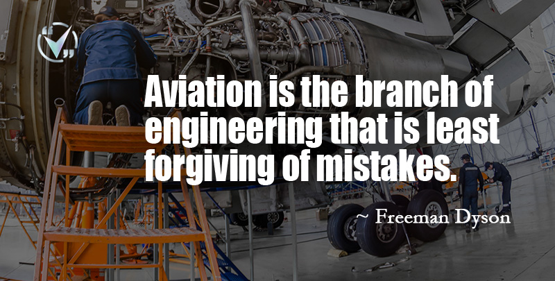 Aviation is the branch of engineering that is least forgiving of mistakes. ~ Freeman Dyson