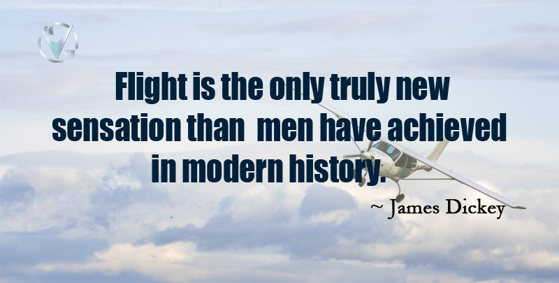 Flight is the Only Truly new Sensation than Men have Achieved in Modern History. ~ James Dickey