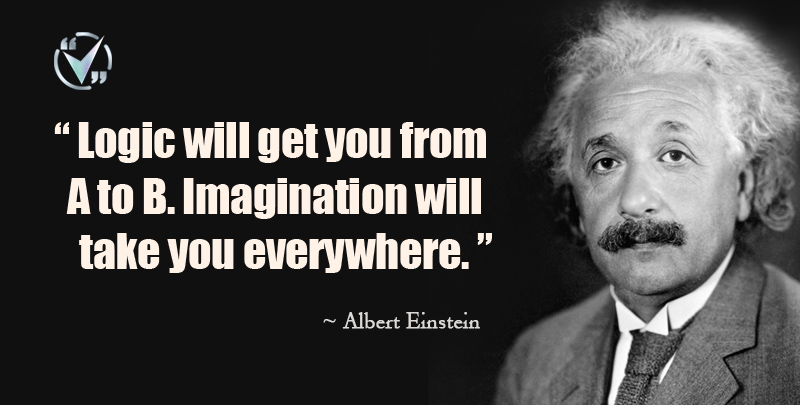 Logic will get you from A to B. Imagination will take you everywhere. ~ Albert Einstein