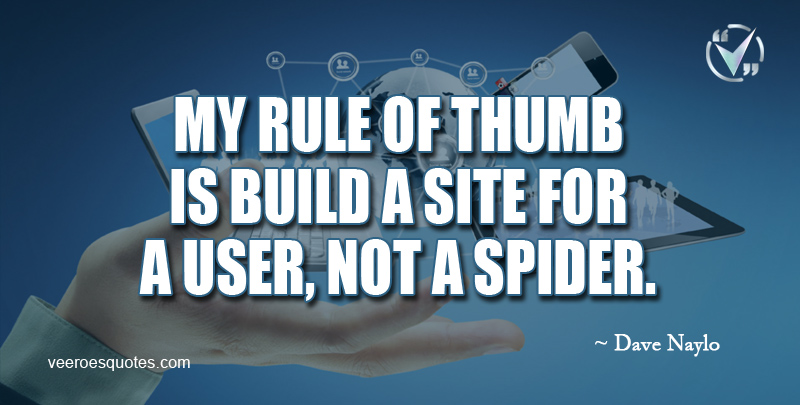 My rule of thumb is Build a Site for a User, not a Spider. ~ Dave Naylor