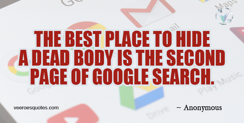 The Best Place to Hide a Dead Body is the Second Page of Google Search.