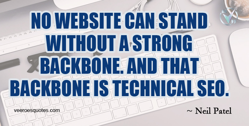 No Website can stand without a Strong Backbone. And that backbone is technical SEO. ~ Neil Patel