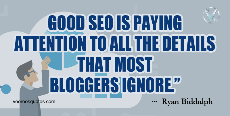 Good SEO is paying attention to all the details that most bloggers ignore. ~Ryan Biddulph.