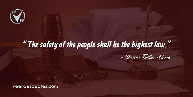 The safety of the people shall be the highest law. ~ Marcus Tullius Cicero