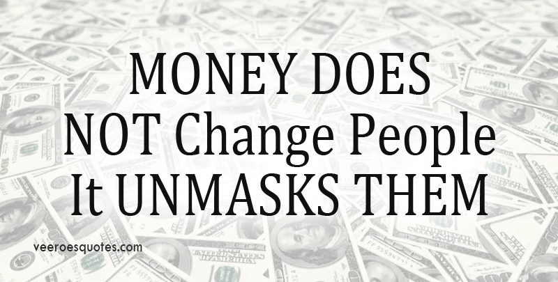 Money Doesn't Change People, It Unmasks Them