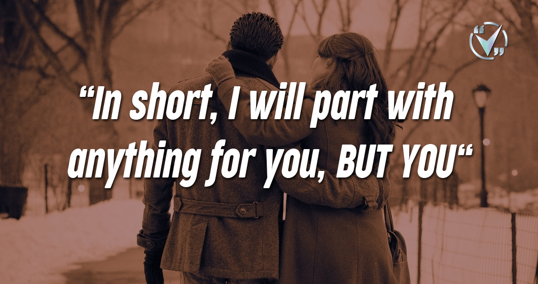 In short, I will part with anything for you, BUT YOU. – Mary Wortley Montagu