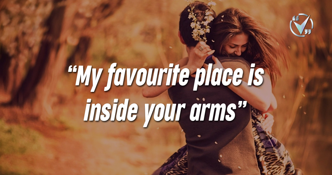 My favourite place is inside your arms.