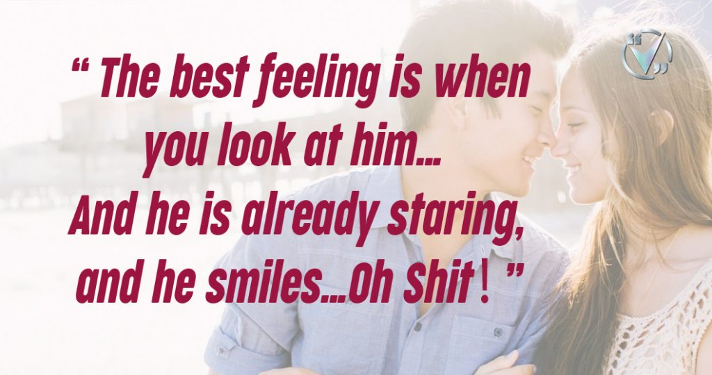 The best feeling is when you look at him… And he is already staring, and he smiles… Oh Shit!