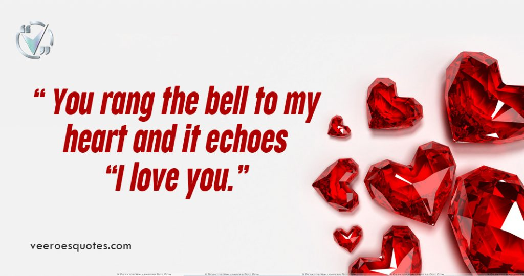"You rang the bell to my heart and it echoes ""I love you."""