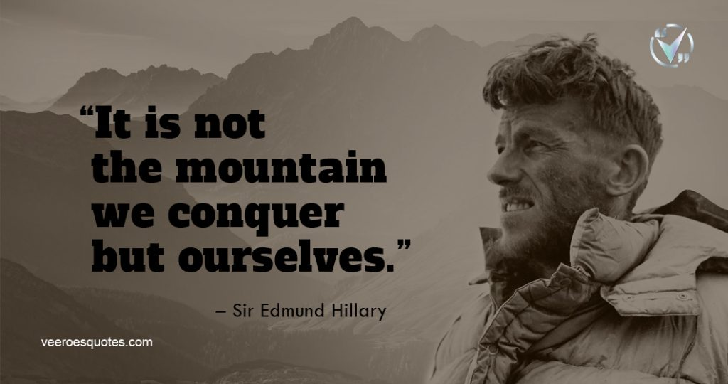 It is not the mountain we conquer but ourselves – Edmund Hillary Quotes