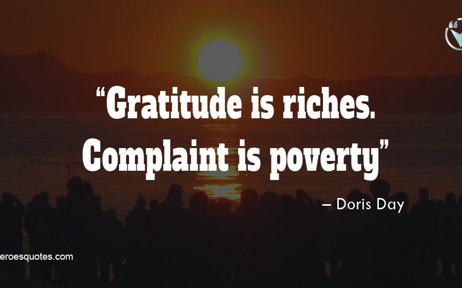 Gratitude is riches. Complaint is poverty – Doris Day