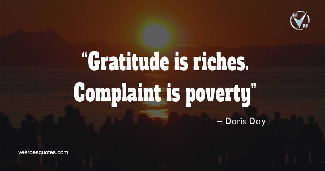 Gratitude is riches. Complaint is poverty – Doris Day
