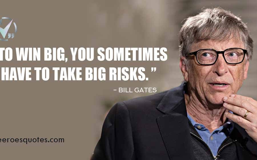 To Win Big, you sometimes have to Take Big Risks, Bill Gates