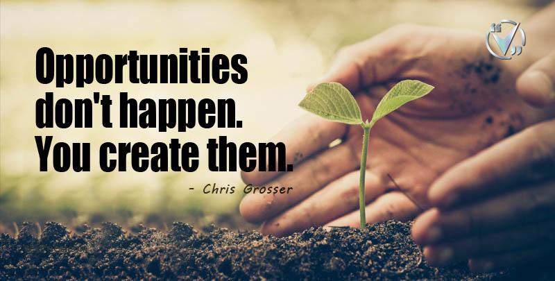 opportunities do not happen