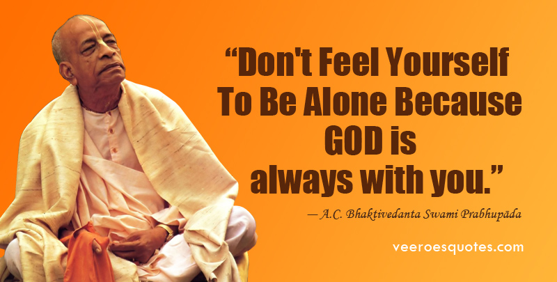 don t feel yourself to be alone because god is always you