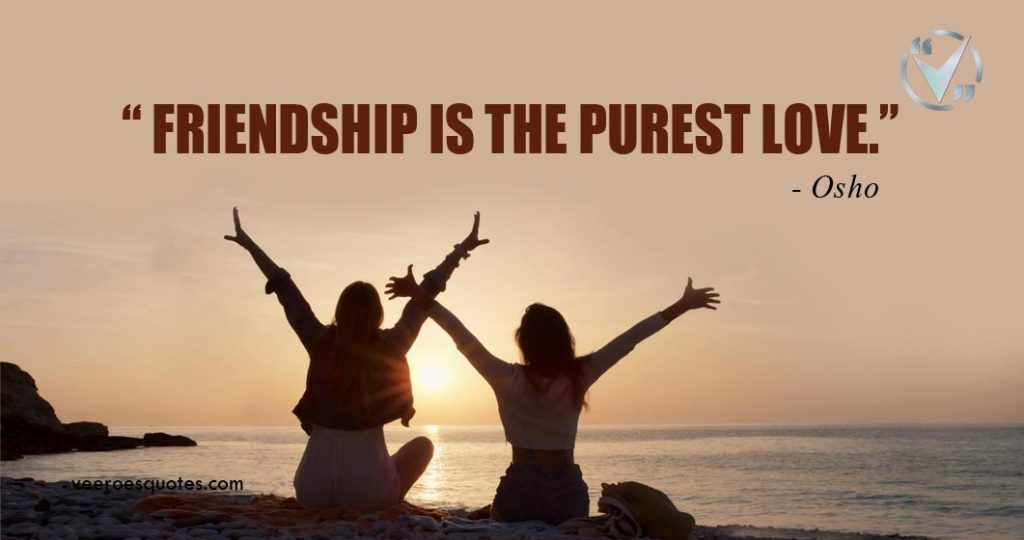 Friendship is the Purest Love. Osho