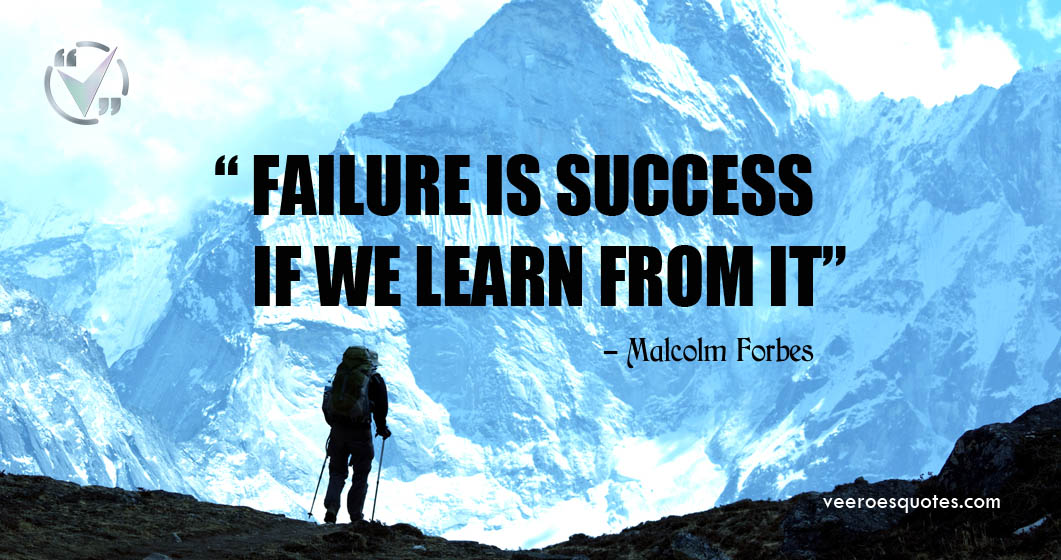 Failure is Success if we Learn from it. Malcolm Forbes Quotes