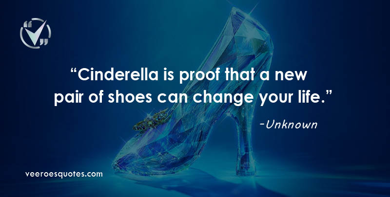Cinderella is proof that a New Pair of Shoes can Change Your Life