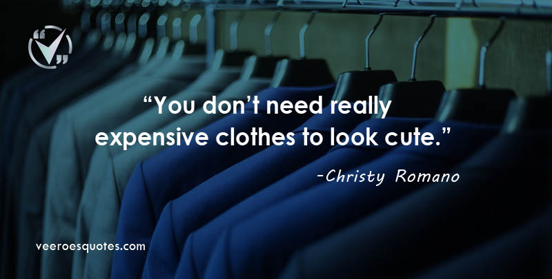 You don't need really expensive clothes to look cute. Christy Romano
