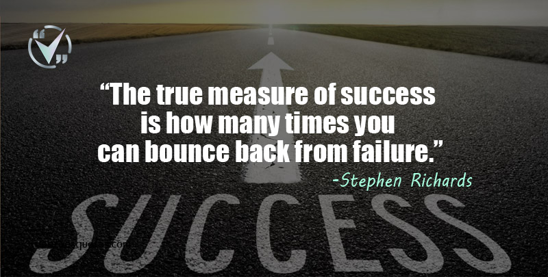 The true measure of success is how many times you can bounce back from failure. Stephen Richards