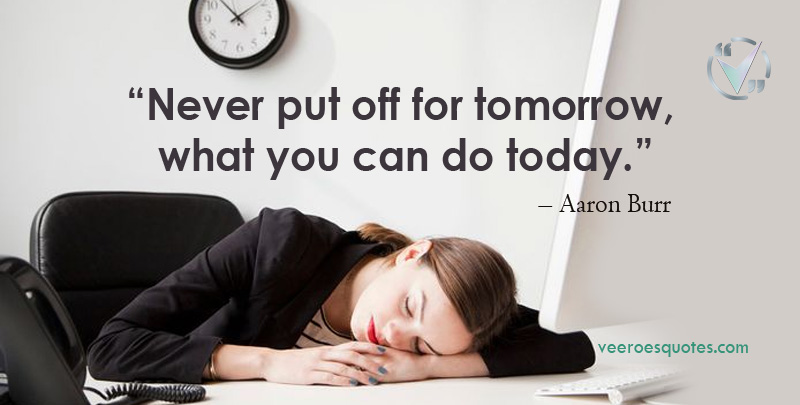 never put off for tomorrow