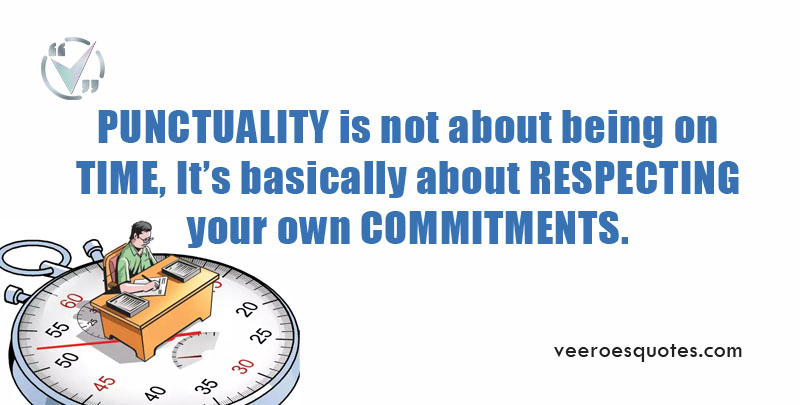 PUNCTUALITY is not about being on TIME, It's basically about RESPECTING your own COMMITMENTS.