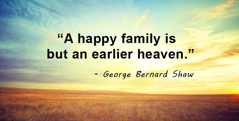 A happy family is but an earlier heaven. Read George Bernard Shaw Quotes