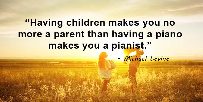 Having children makes you no more a parent than having a piano makes you a pianist. Michael Levine Quotes