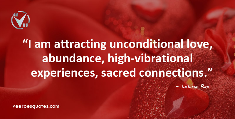 I am attracting unconditional love, abundance, high-vibrational experiences, sacred connections. Leticia Rae Quotes