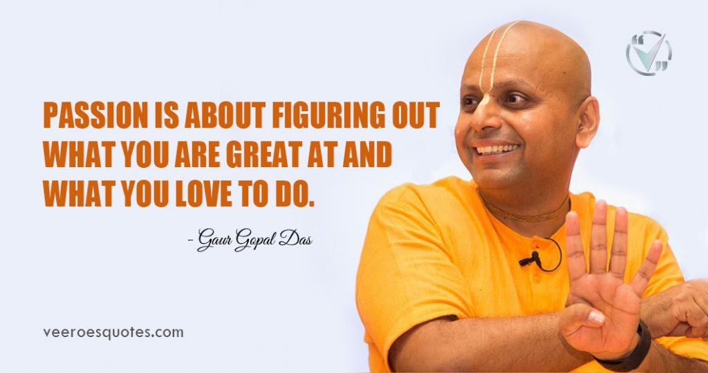 Passion is about figuring out what you are great at and what you love to do. Gaur Gopal Das
