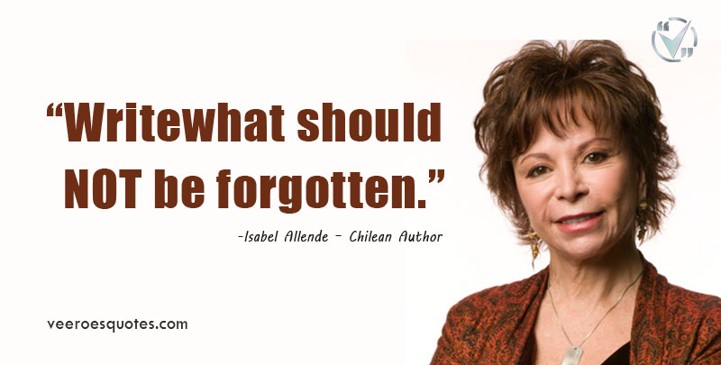 Write what should not be forgotten. Isabel Allende Quotes