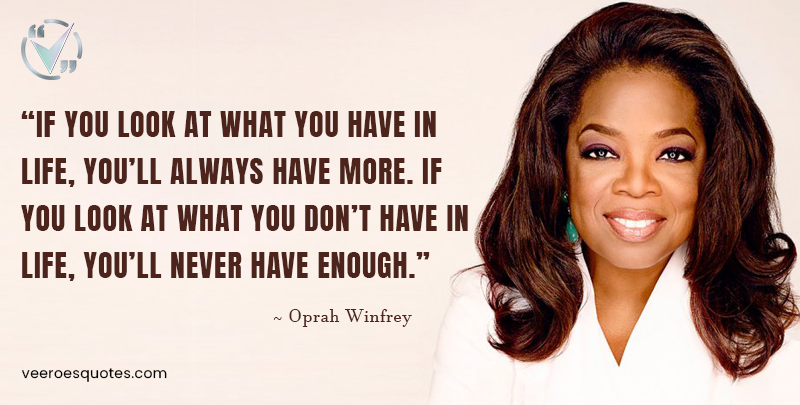 If you look at what you have in life Quote, Oprah Winfrey