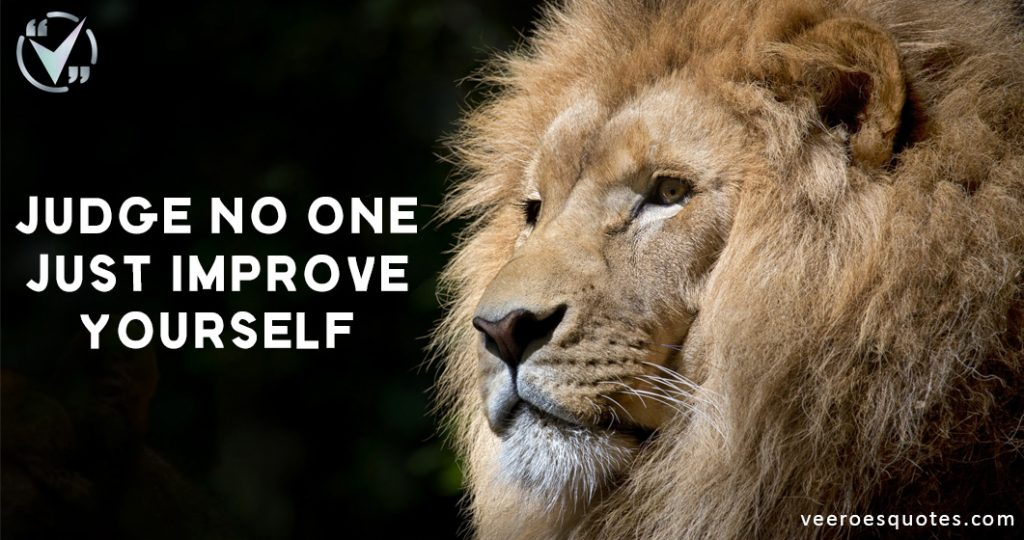 Judge no one just improve yourself