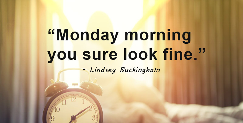 monday morning you look fine