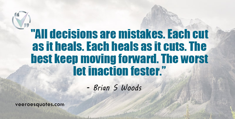 All decisions are mistakes Quote