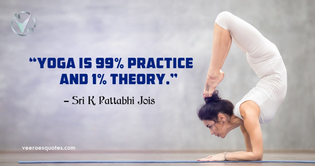 yoga is 99% practice and 1% theory