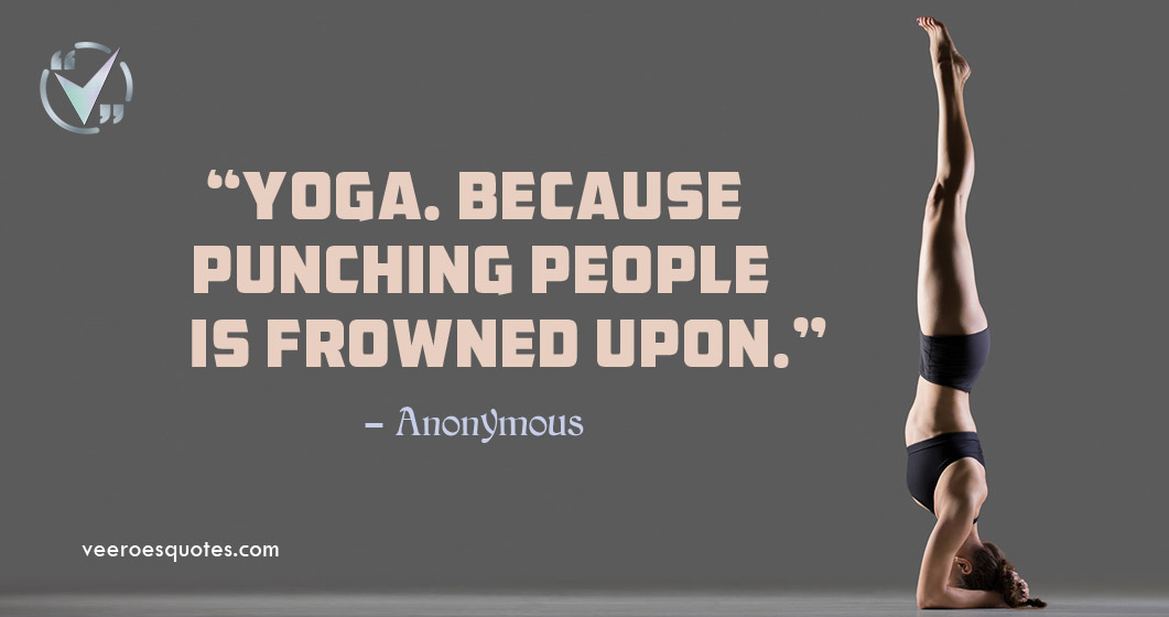 yoga. Because punching people is frowned upon