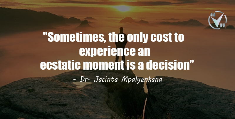 Sometimes, the only cost to experience an ecstatic moment is a decision