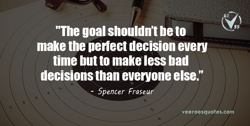 The goal shouldn't be to make the perfect decision every time