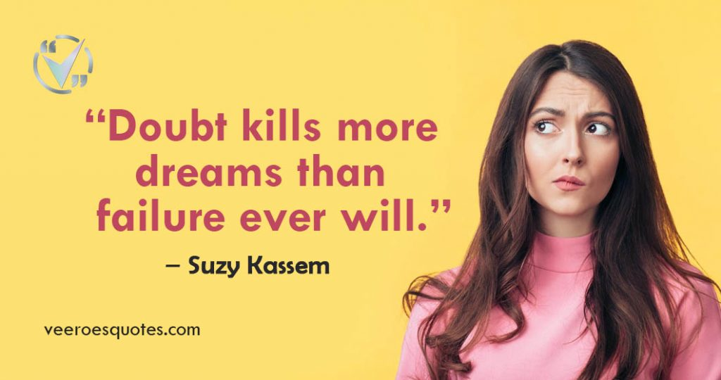 Doubt kills more dreams than failure ever will | Suzy Kassem