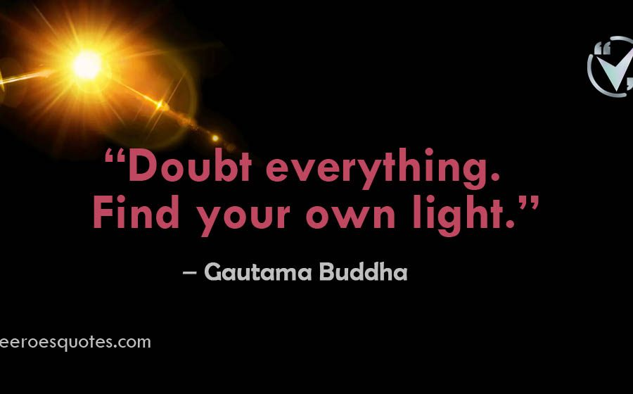 Doubt Everything, Find Your Own light | Gautama Buddha